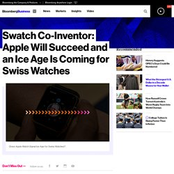 Swatch Co-Inventor: Apple Will Succeed and an Ice Age Is Coming for Swiss Watches - Bloomberg Business
