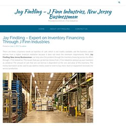 Jay Findling – Expert on Inventory Financing Through J Finn Industries
