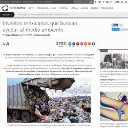 Inventos mexicanos que buscan ayudar al medio ambiente