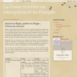 La classe inversée en enseignement du français: Quand on flippe, parfois on floppe... évitons les erreurs!