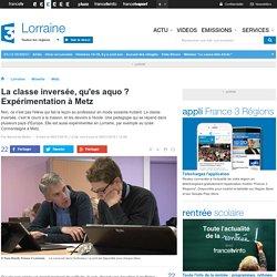 La classe inversée, qu'es aquo ? Expérimentation à Metz - France 3 Lorraine