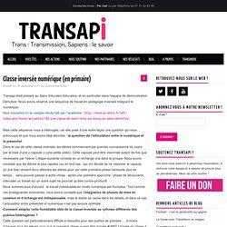 Classe inversée numérique (en primaire) - Transapi