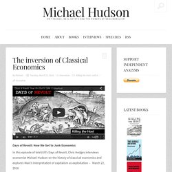Michael Hudson - How We Got to Junk Economics (1/2) The inversion of Classical Economics