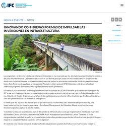 Innovando con nuevas formas de impulsar las inversiones en infraestructura