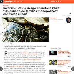 """Inversionista de riesgo abandona Chile: """"Un puñado de familias monopólicas"""" controlan el país"""