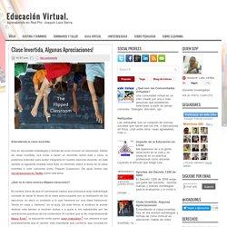 Clase Invertida, Algunas Apreciaciones! ~ Educación Virtual.