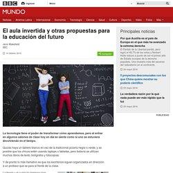 El aula invertida y otras propuestas para la educación del futuro - BBC Mundo