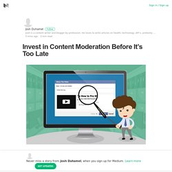 Invest in Content Moderation Before It's Too Late
