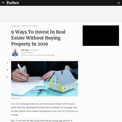 9 Ways To Invest In Real Estate Without Buying Property In 2019