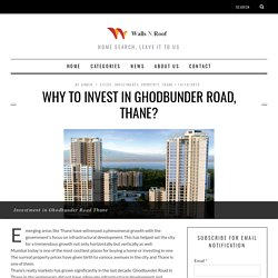 WHY TO INVEST IN GHODBUNDER ROAD, THANE?