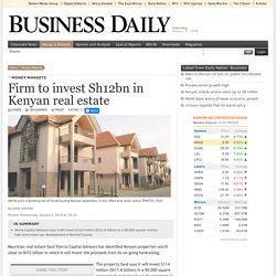 Firm to invest Sh12bn in Kenyan real estate
