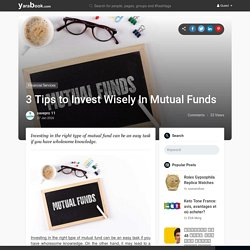 3 Tips to Invest Wisely In Mutual Funds