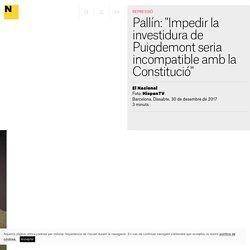 """Pallín: """"Impedir la investidura de Puigdemont seria incompatible amb la Constitució"""""""