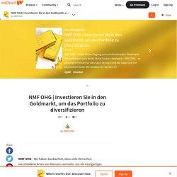 Investieren Sie in den Goldmarkt, um das Portfolio zu diversifizieren - NMF OHG