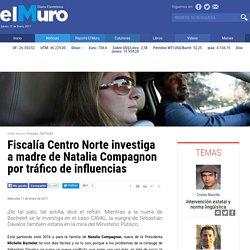 Fiscalía Centro Norte investiga a madre de Natalia Compagnon por tráfico de influencias