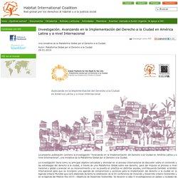 HIC - Investigación. Avanzando en la Implementación del Derecho a la Ciudad en América Latina y a nivel Internacional