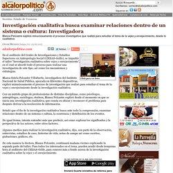 Investigación cualitativa busca examinar relaciones dentro de un sistema o cultura: Investigadora