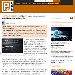 Investigación de Mercados Ocho de cada 10 mexicanos atiende a la publicidad en internet: IAB México