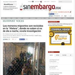 """Los menores migrantes son recluidos en la """"Hielera"""", donde no saben si es de día o noche, revela investigación"""