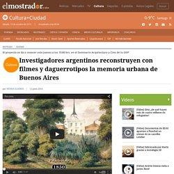 Investigadores argentinos reconstruyen con filmes y daguerrotipos la memoria urbana de Buenos Aires