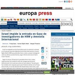 Israel impide la entrada en Gaza de investigadores de HRW y Amnistía Internacional