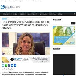"Fiscal Daniela Dupuy: ""Encontramos escollos cuando investigamos casos de identidades robadas"""