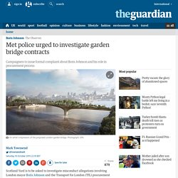 Met police urged to investigate garden bridge contracts
