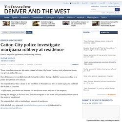 Cañon City police investigate marijuana robbery at residence