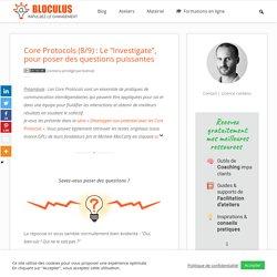 """Core Protocols (8/10) : Le """"Investigate"""", pour poser des questions puissantes"""
