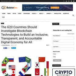 The G20 Countries Should Investigate Blockchain Technologies to Build an Inclusive, Transparent, and Accountable Digital Economy for All - Blockchain News
