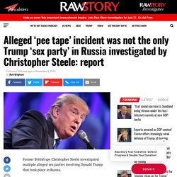 Alleged 'pee tape' incident was not the only Trump 'sex party' in Russia investigated by Christopher Steele: report