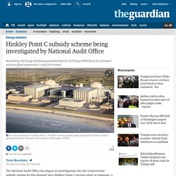 Hinkley Point C subsidy scheme being investigated by National Audit Office