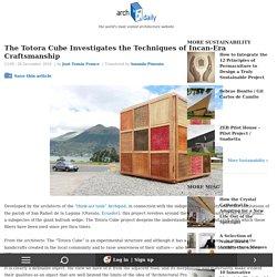 The Totora Cube Investigates the Techniques of Incan-Era Craftsmanship