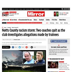 Notts County race storm: Club investigating allegations of racism against two coaches(B1)