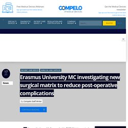Erasmus University MC investigating new surgical matrix to reduce post-operative complications - Compelo Medical Devices