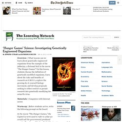 'Hunger Games' Science: Investigating Genetically Engineered Organisms