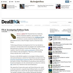 F.S.A. Investigating Goldman Sachs - DealBook Blog