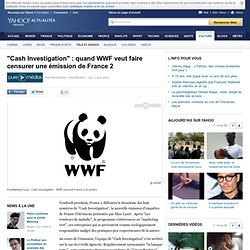 """Cash Investigation"" : quand WWF veut faire censurer une émission de France 2"