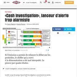 (20+) «Cash Investigation», lanceur d'alerte trop alarmiste
