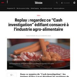 """Replay : regardez ce """"Cash investigation"""" édifiant consacré à l'industrie agro-alimentaire"""