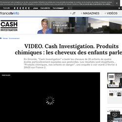 Cash Investigation. Produits chimiques : les cheveux des enfants parlent