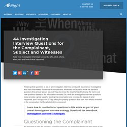 44 Investigation Interview Questions for the Complainant, Subject and Witnesses