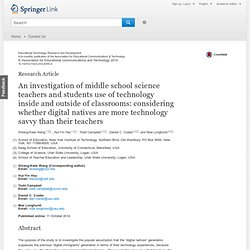 An investigation of middle school science teachers and students use of technology inside and outside of classrooms: considering whether digital natives are more technology savvy than their teachers