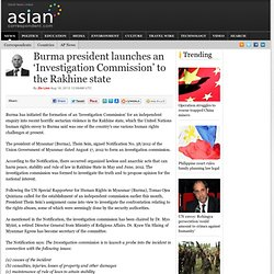 Burma president launches an 'Investigation Commission' to the Rakhine state