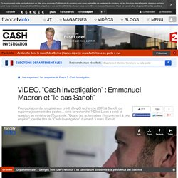 """3 bis - """"Cash Investigation"""" : Emmanuel Macron et """"le cas Sanofi"""""""