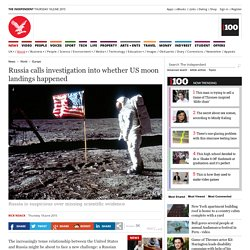 Russia calls investigation into whether US moon landings happened - Europe - World - The Independent