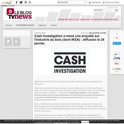 Cash Investigation a mené une enquête sur l'industrie du bois (dont IKEA) : diffusion le 24 janvier