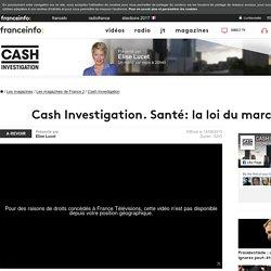 Cash Investigation. Santé: la loi du marché - France 2 - 14 septembre 2015 - En replay
