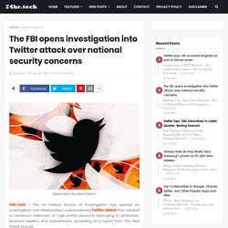 The FBI opens investigation into Twitter attack over national security concerns