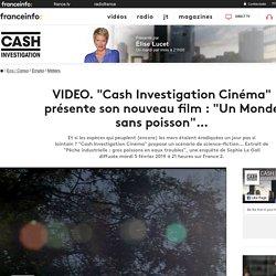 """VIDEO. """"Cash Investigation Cinéma"""" présente son nouveau film : """"Un Monde sans poisson""""…"""